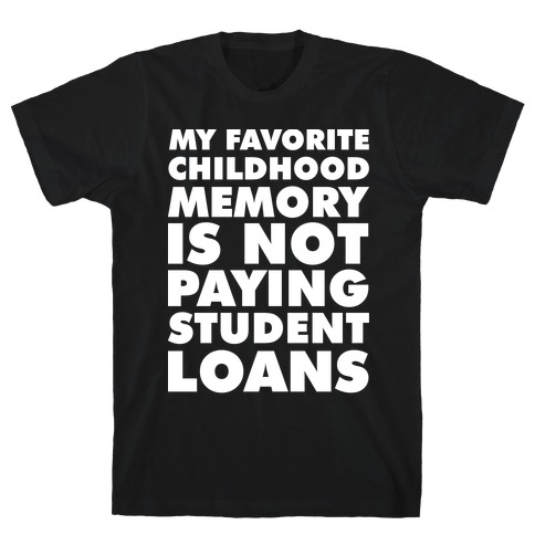 My Favorite Childhood Memory is Not Paying Student Loans T-Shirt