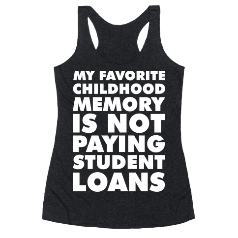 My Favorite Childhood Memory is Not Paying Student Loans Racerback Tank Top