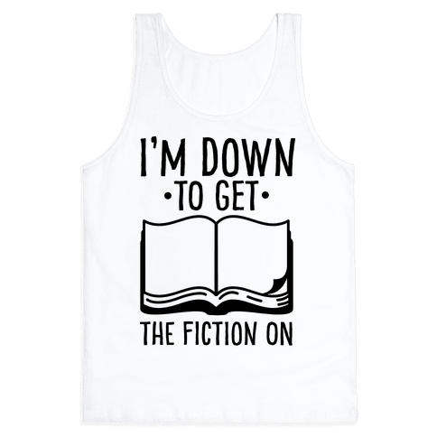 I'm Down to Get the Fiction on Tank Top