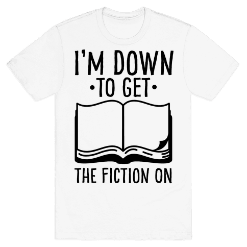 I'm Down to Get the Fiction on Mens T-Shirt