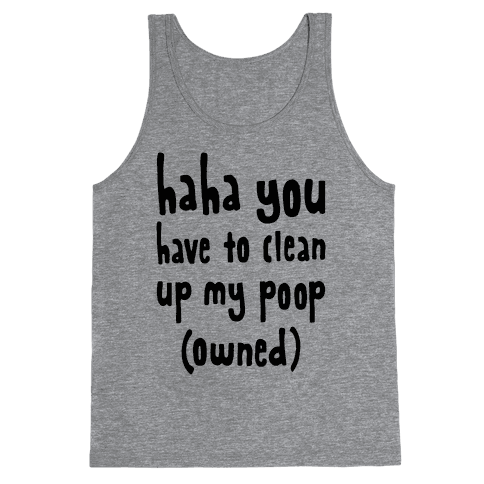 Haha You Have To Clean Up My Poop (Owned) Tank Top