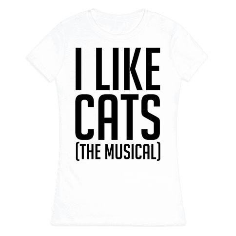 I Like Cats The Musical Womens T-Shirt