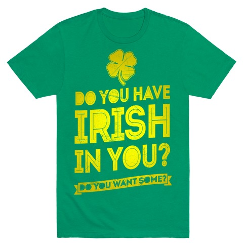 Do You Have Irish In You? Mens T-Shirt