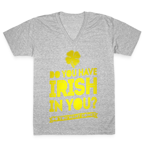 Do You Have Irish In You? V-Neck Tee Shirt