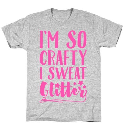 I'm So Crafty I Sweat Glitter T-Shirt