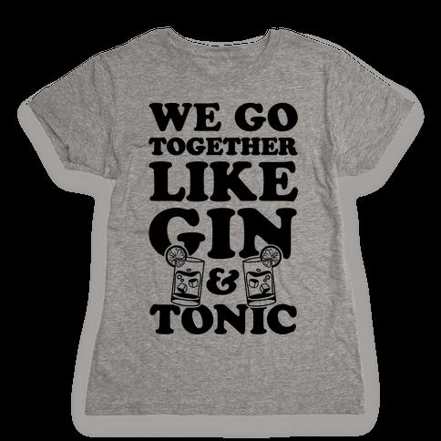 We Go Together Like Gin & Tonic Womens T-Shirt