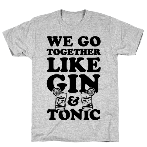 We Go Together Like Gin & Tonic Mens T-Shirt