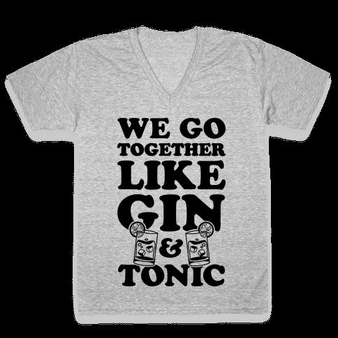 We Go Together Like Gin & Tonic V-Neck Tee Shirt