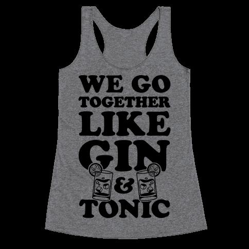 We Go Together Like Gin & Tonic Racerback Tank Top