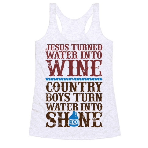 Country Boys Turn Water Into Shine  Racerback Tank Top