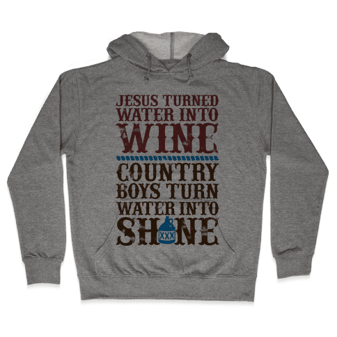 Country Boys Turn Water Into Shine  Hooded Sweatshirt