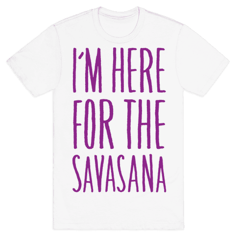 I'm Here For The Savasana Mens T-Shirt