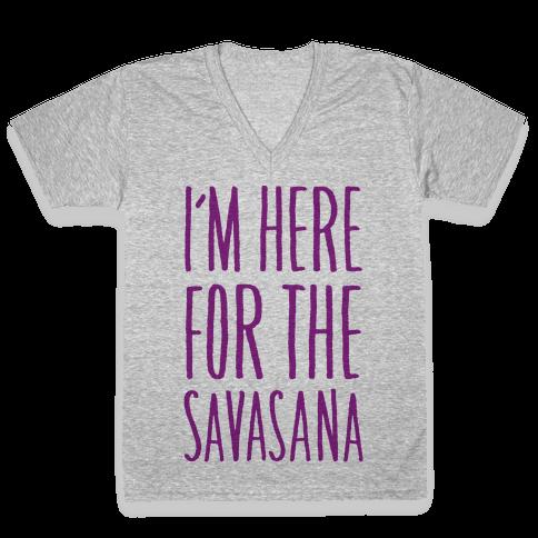 I'm Here For The Savasana V-Neck Tee Shirt