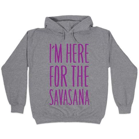 I'm Here For The Savasana Hooded Sweatshirts | LookHUMAN