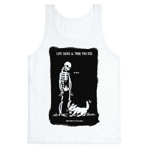 Life Sucks Then You Die Tank Top