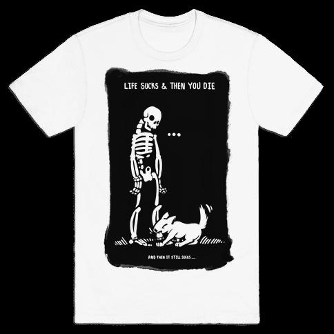 Life Sucks Then You Die Mens T-Shirt