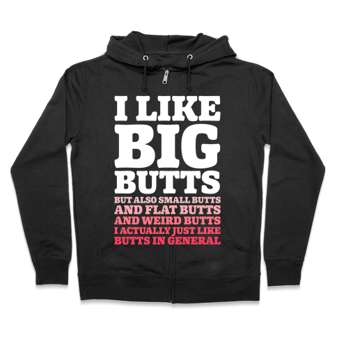 I Like Big Butts and Small Butts Zip Hoodie