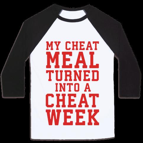 My Cheat Meal Turned Into A Cheat Week Baseball Tee