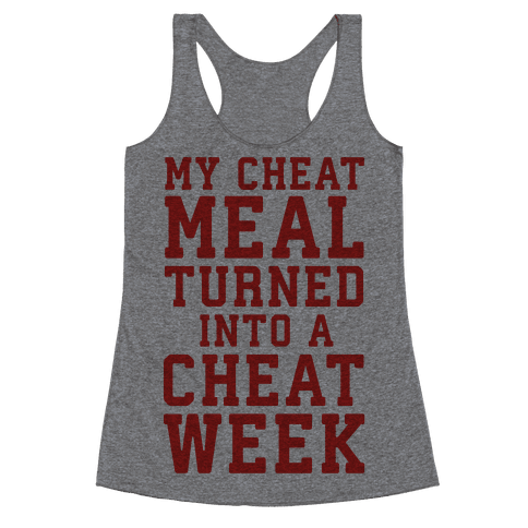 My Cheat Meal Turned Into A Cheat Week Racerback Tank Top