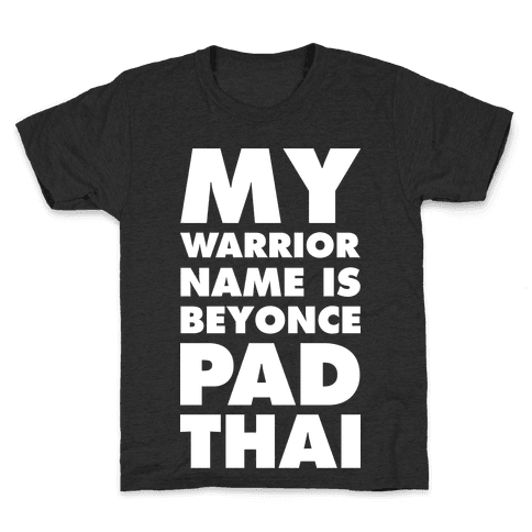 2fa4cb8af My Warrior Name is Beyonce Pad Thai T-Shirt | LookHUMAN