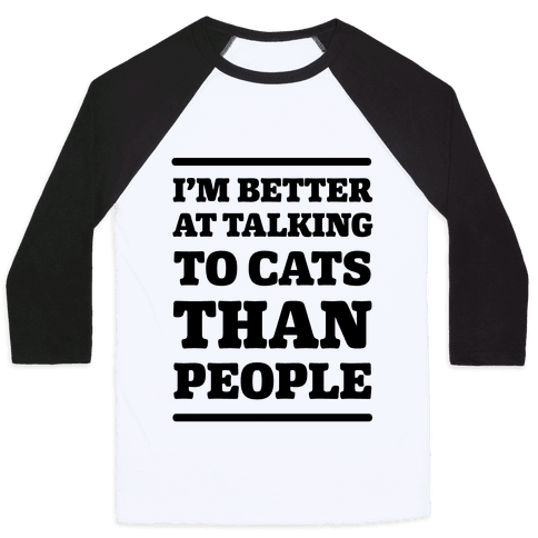 I'm Better At Talking To Cats Than People Baseball Tee