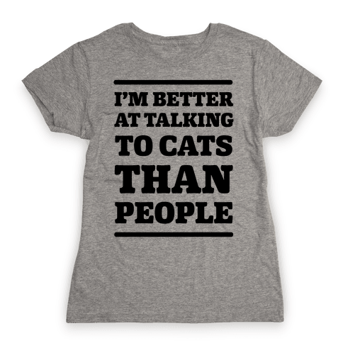 I'm Better At Talking To Cats Than People Womens T-Shirt