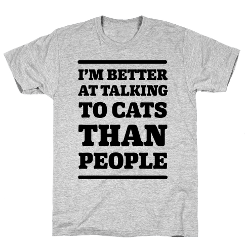 I'm Better At Talking To Cats Than People Mens T-Shirt