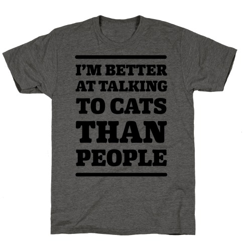 I'm Better At Talking To Cats Than People T-Shirt
