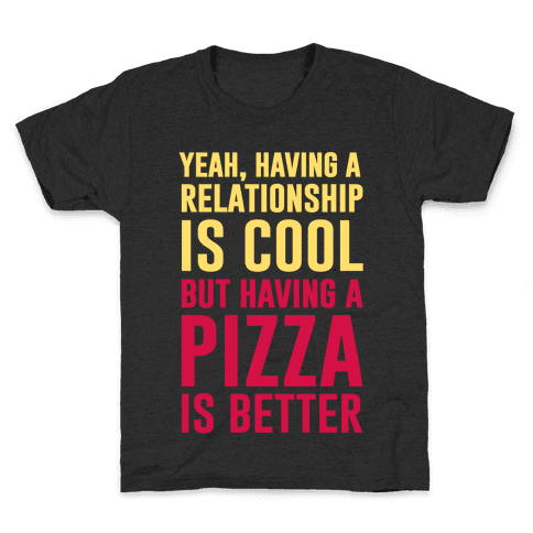 Pizza Is Better Than A Relationship Kids T-Shirt