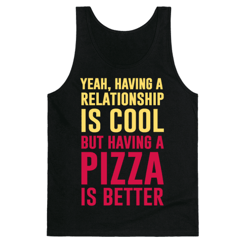 Pizza Is Better Than A Relationship Tank Top