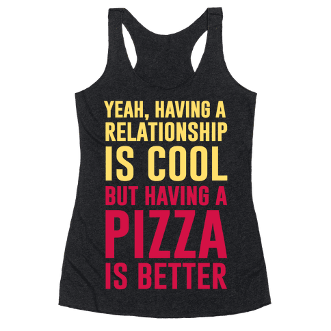 Pizza Is Better Than A Relationship Racerback Tank Top