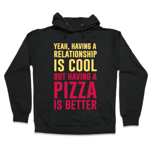 Pizza Is Better Than A Relationship Hooded Sweatshirt