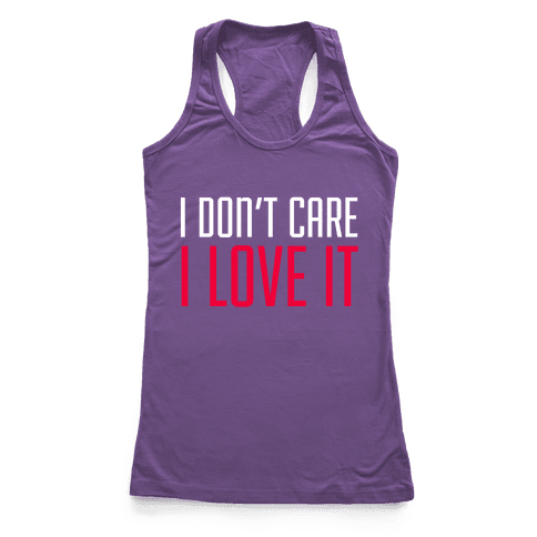 I Don't Care I Love It Racerback Tank Top