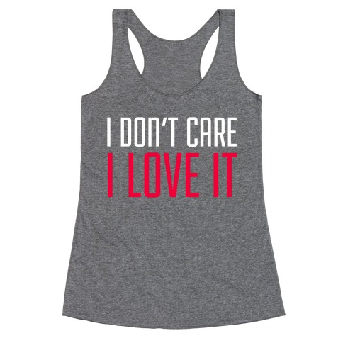 I Don't Care I Love It Racerback Tank Top