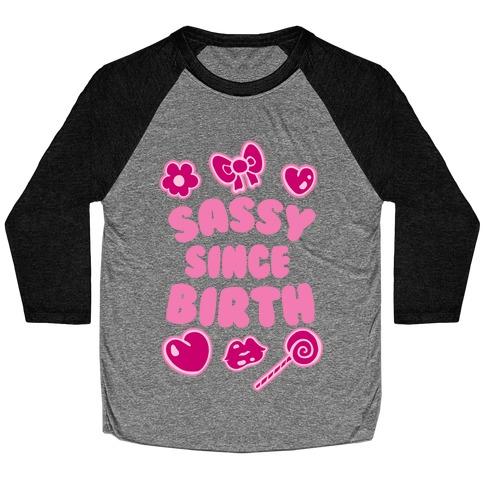 Sassy Since Birth Baseball Tee