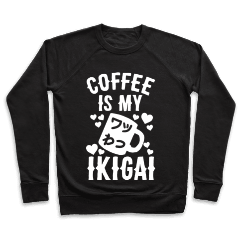 Coffee Is My Ikigai Pullover