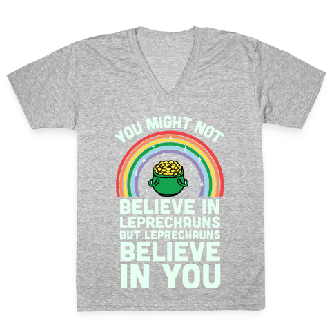 You Might Not Believe In Leprechauns But Leprechauns Believe In You V-Neck Tee Shirt