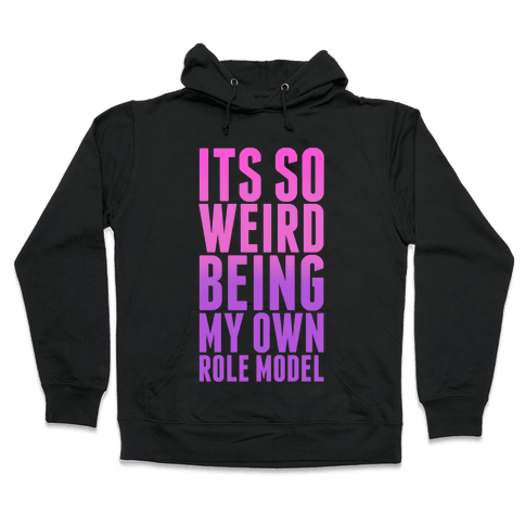 It's So Weird Being My Own Role Model (Pink) Hooded Sweatshirt