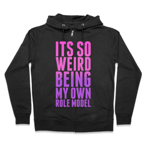 It's So Weird Being My Own Role Model (Pink) Zip Hoodie