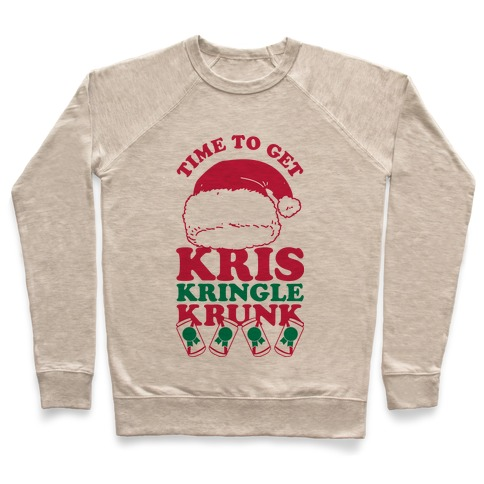 Time To Get Kris Kringle Krunk Pullover