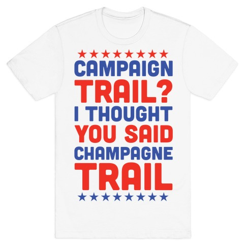Campaign Trail? I Thought You Said Champagne Trail Mens T-Shirt