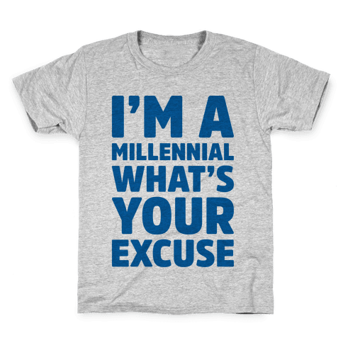 I'm A Millennial What's Your Excuse Kids T-Shirt