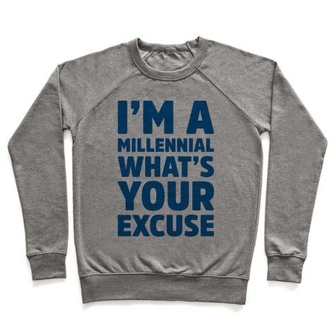 I'm A Millennial What's Your Excuse Pullover