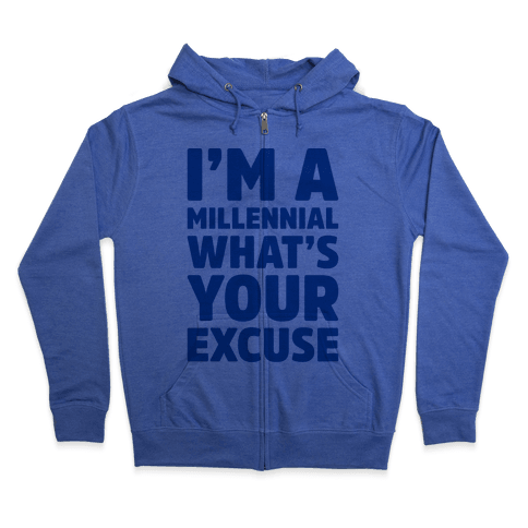 I'm A Millennial What's Your Excuse Zip Hoodie