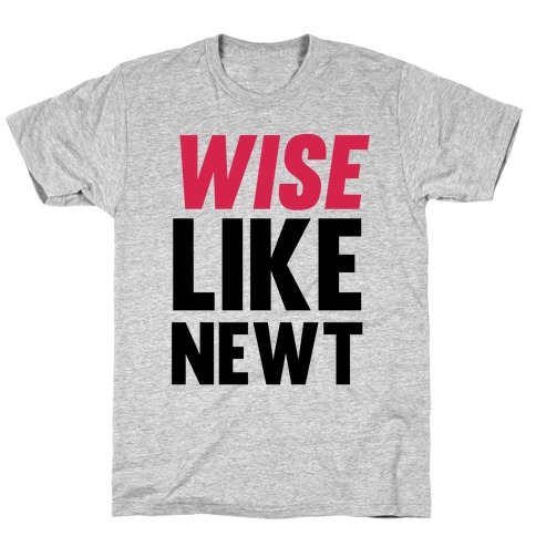 Wise Like Newt T-Shirt