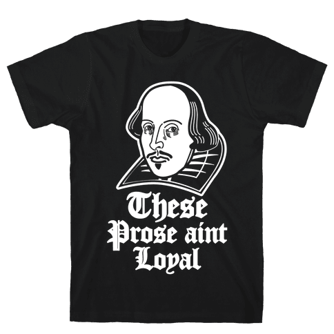 These Prose Aint Loyal Mens T-Shirt