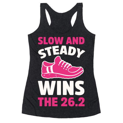 Slow And Steady Wins The 26.2 Racerback Tank Top