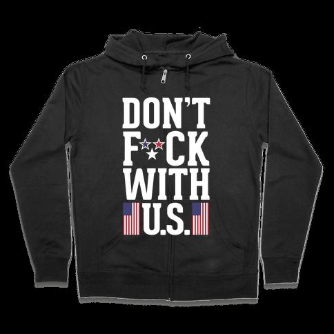 Don't F*** With U.S. Zip Hoodie