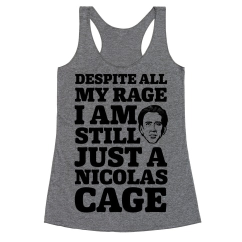 Despite All My Rage I Am Still Just a Nicolas Cage Racerback Tank Top