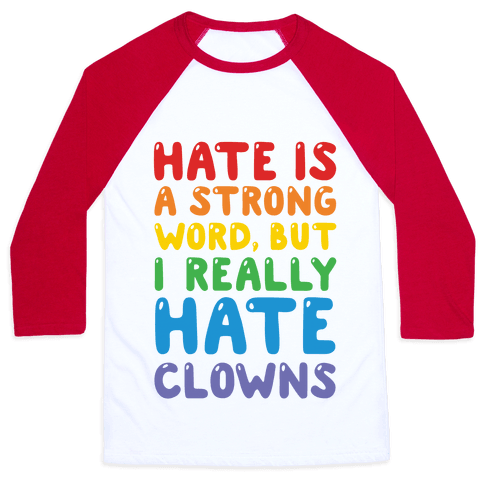 I Hate Clowns Baseball Tee